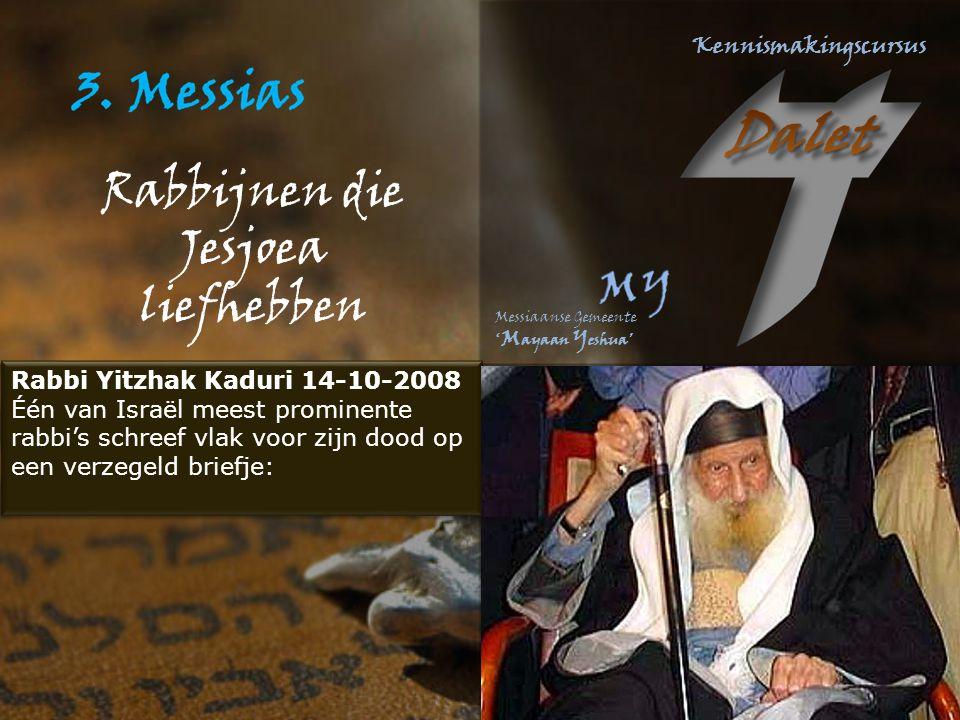 Rabbijnen die Jesjoea liefhebben Rabbi Yitzhak Kaduri 14-10-2008 Één van Israël meest prominente rabbi's schreef vlak voor zijn dood op een verzegeld briefje: Rabbi Yitzhak Kaduri 14-10-2008 Één van Israël meest prominente rabbi's schreef vlak voor zijn dood op een verzegeld briefje: