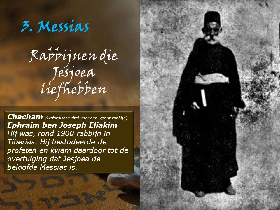 Rabbijnen die Jesjoea liefhebben Chacham (Sefardische titel voor een groot rabbijn) Ephraim ben Joseph Eliakim Hij was, rond 1900 rabbijn in Tiberias.