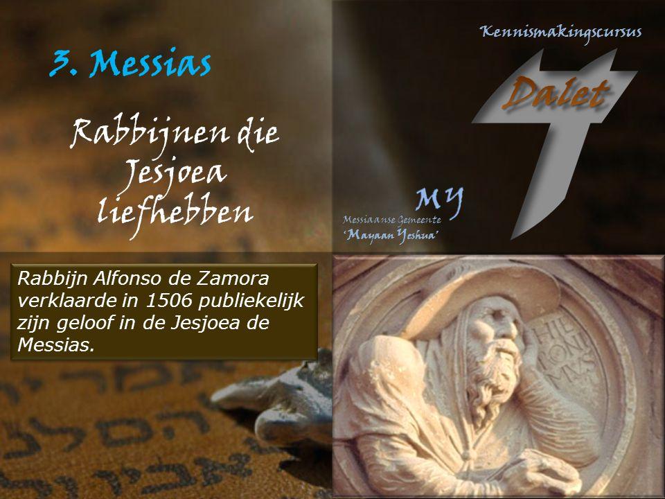Rabbijnen die Jesjoea liefhebben Rabbijn Alfonso de Zamora verklaarde in 1506 publiekelijk zijn geloof in de Jesjoea de Messias.