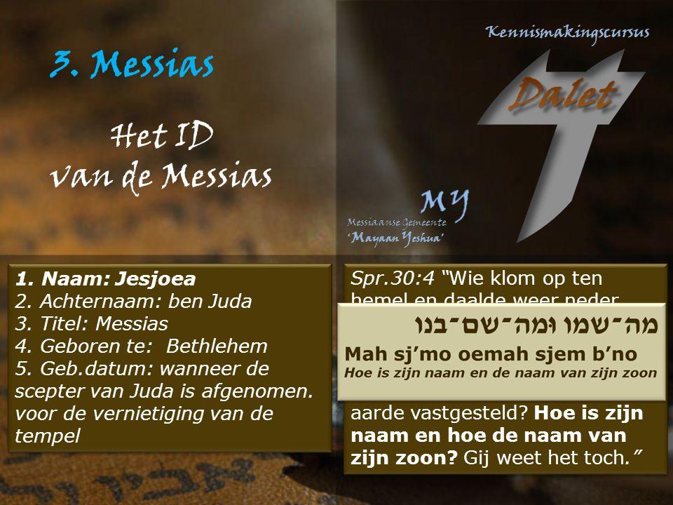 Het ID van de Messias Spr.30:4 Wie klom op ten hemel en daalde weer neder, wie heeft de wind in zijn vuist verzameld.