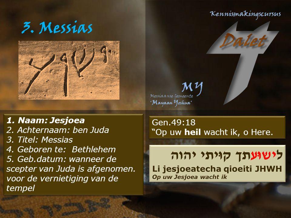 Het ID van de Messias 1. Naam: Jesjoea 2. Achternaam: ben Juda 3.