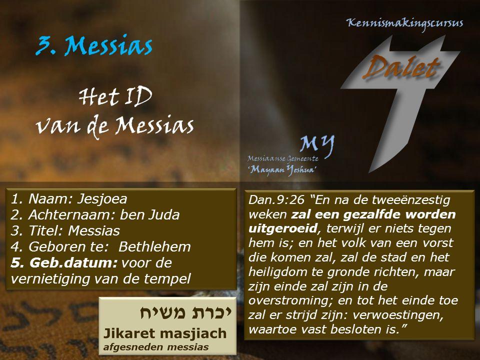 1. Naam: Jesjoea 2. Achternaam: ben Juda 3. Titel: Messias 4.