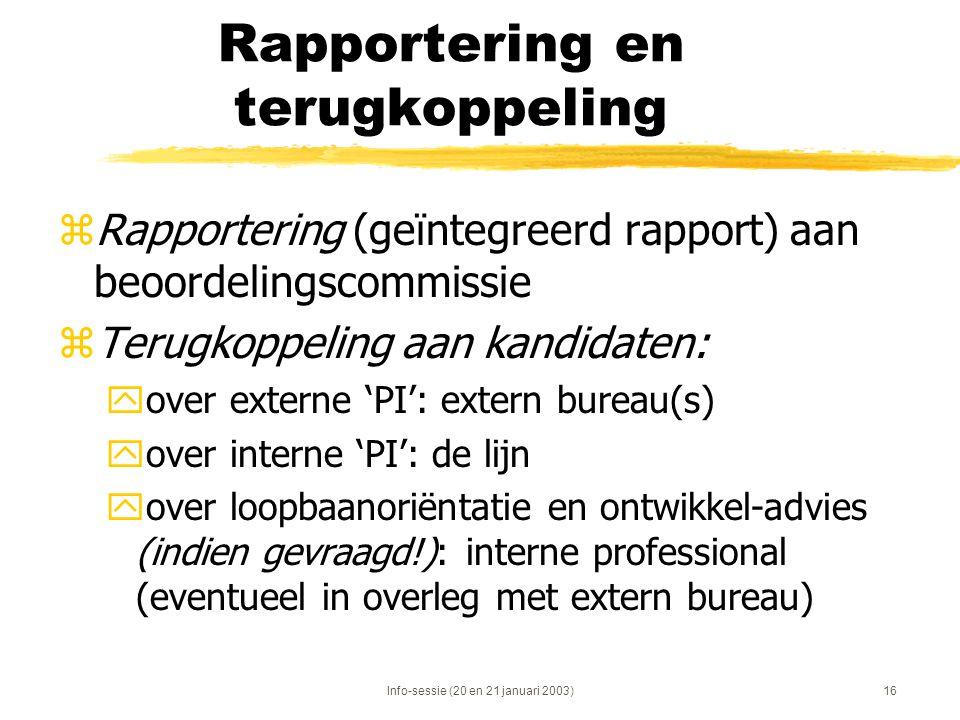 Info-sessie (20 en 21 januari 2003)16 Rapportering en terugkoppeling zRapportering (geïntegreerd rapport) aan beoordelingscommissie zTerugkoppeling aa