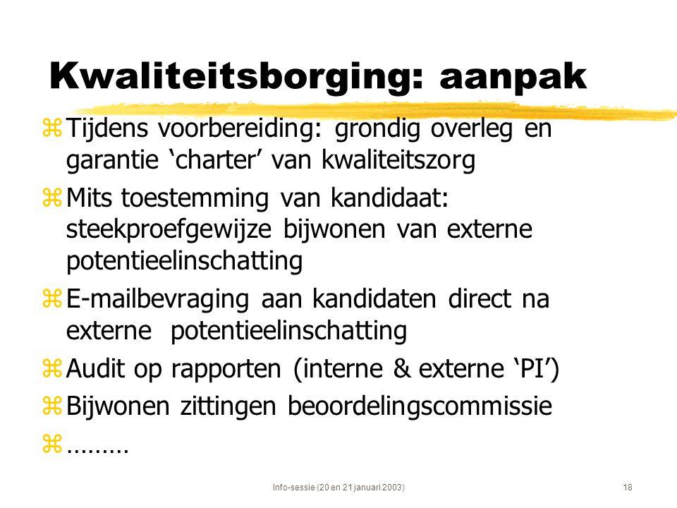 Info-sessie (20 en 21 januari 2003)18 Kwaliteitsborging: aanpak zTijdens voorbereiding: grondig overleg en garantie 'charter' van kwaliteitszorg zMits