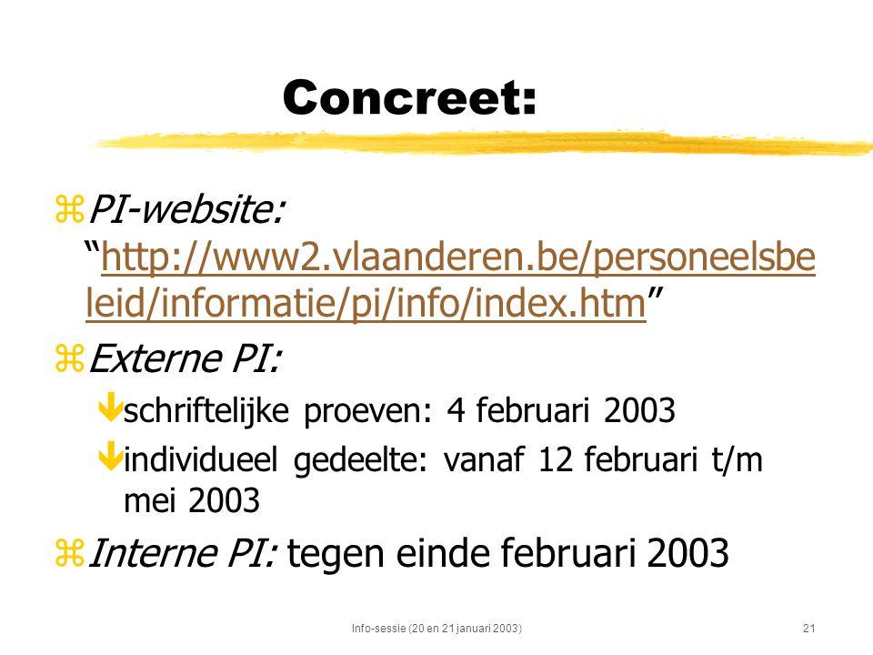 "Info-sessie (20 en 21 januari 2003)21 Concreet: zPI-website: ""http://www2.vlaanderen.be/personeelsbe leid/informatie/pi/info/index.htm""http://www2.vla"