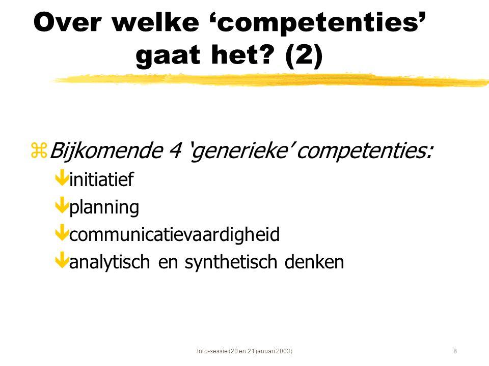 Info-sessie (20 en 21 januari 2003)8 Over welke 'competenties' gaat het? (2) zBijkomende 4 'generieke' competenties: êinitiatief êplanning êcommunicat