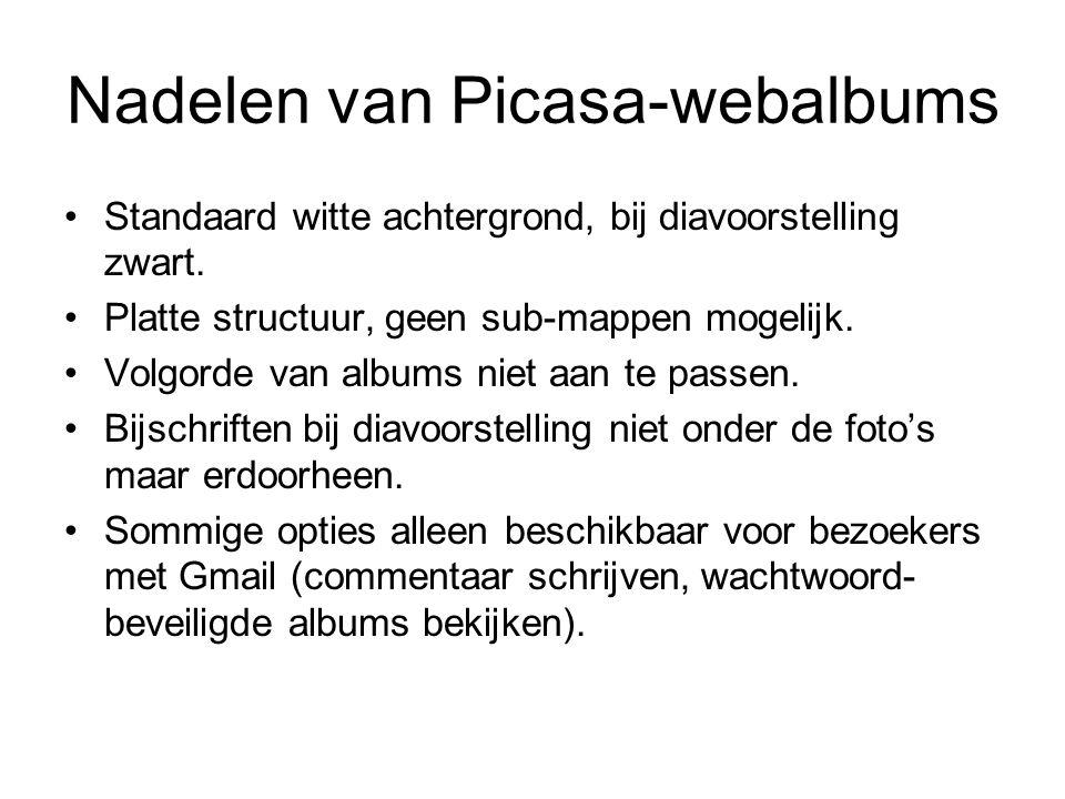 Nadelen van Picasa-webalbums Standaard witte achtergrond, bij diavoorstelling zwart. Platte structuur, geen sub-mappen mogelijk. Volgorde van albums n