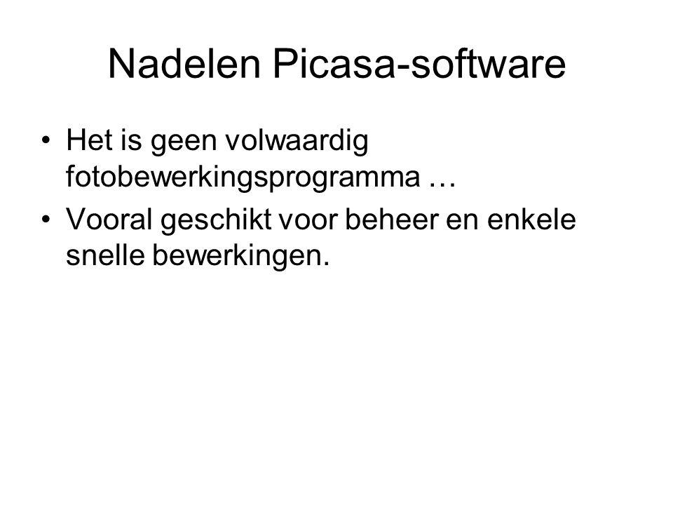 Nadelen Picasa-software Het is geen volwaardig fotobewerkingsprogramma … Vooral geschikt voor beheer en enkele snelle bewerkingen.