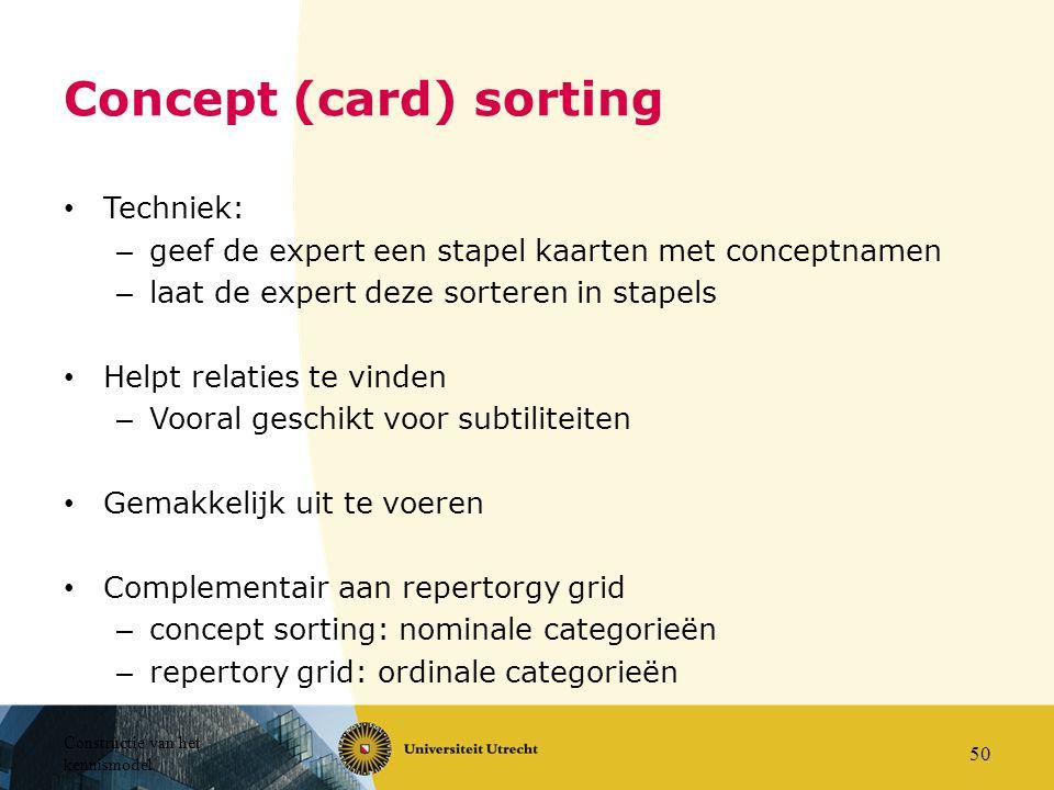 Constructie van het kennismodel 50 Concept (card) sorting Techniek: – geef de expert een stapel kaarten met conceptnamen – laat de expert deze sortere