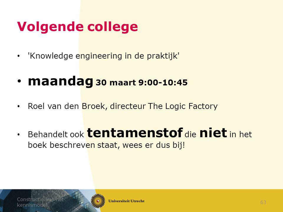 Volgende college 'Knowledge engineering in de praktijk' maandag 30 maart 9:00-10:45 Roel van den Broek, directeur The Logic Factory Behandelt ook tent