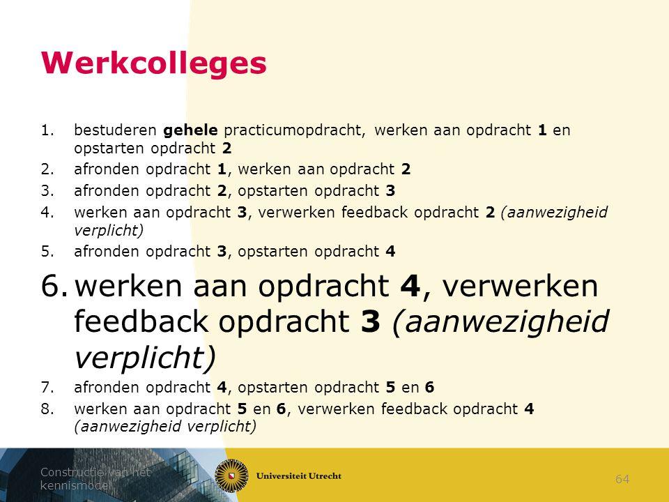 Werkcolleges 1.bestuderen gehele practicumopdracht, werken aan opdracht 1 en opstarten opdracht 2 2.afronden opdracht 1, werken aan opdracht 2 3.afron