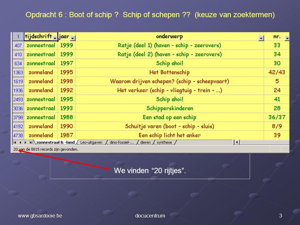 """2www.gbsardooie.bedocucentrum Opdracht 6 : Boot of schip ? Schip of schepen ?? (keuze van zoektermen) Tik eerst als zoekterm """"schip"""". Bekijk het """"aant"""