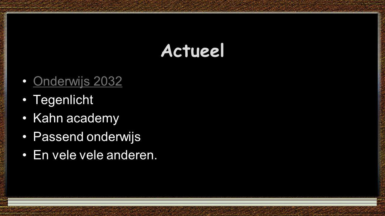 Actueel Onderwijs 2032 Tegenlicht Kahn academy Passend onderwijs En vele vele anderen.