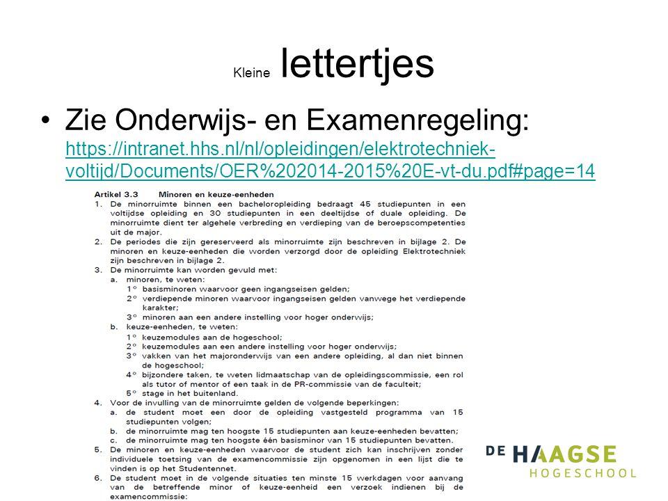 Kleine lettertjes Zie Onderwijs- en Examenregeling: https://intranet.hhs.nl/nl/opleidingen/elektrotechniek- voltijd/Documents/OER%202014-2015%20E-vt-du.pdf#page=14 https://intranet.hhs.nl/nl/opleidingen/elektrotechniek- voltijd/Documents/OER%202014-2015%20E-vt-du.pdf#page=14