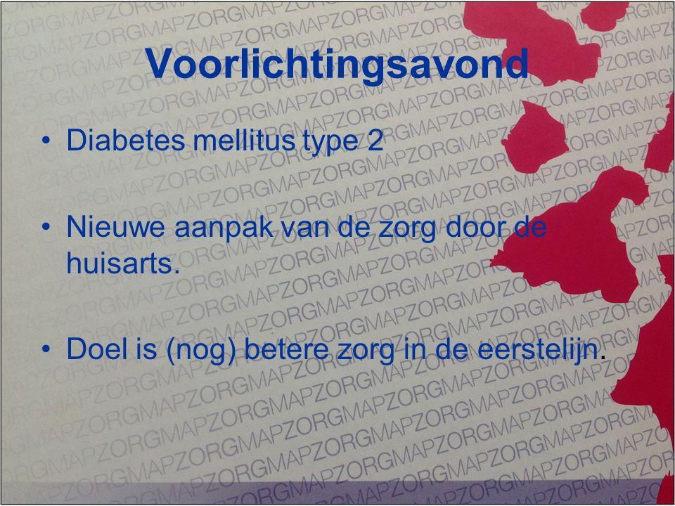 Voorlichtingsavond Diabetes mellitus type 2 Nieuwe aanpak van de zorg door de huisarts. Doel is (nog) betere zorg in de eerstelijn.