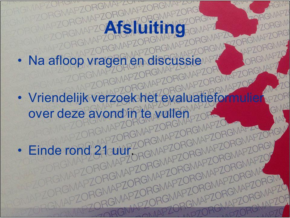 Afsluiting Na afloop vragen en discussie Vriendelijk verzoek het evaluatieformulier over deze avond in te vullen Einde rond 21 uur.