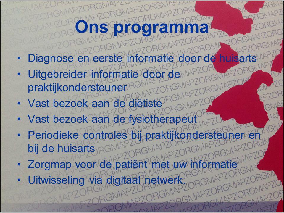Ons programma Diagnose en eerste informatie door de huisarts Uitgebreider informatie door de praktijkondersteuner Vast bezoek aan de diëtiste Vast bez