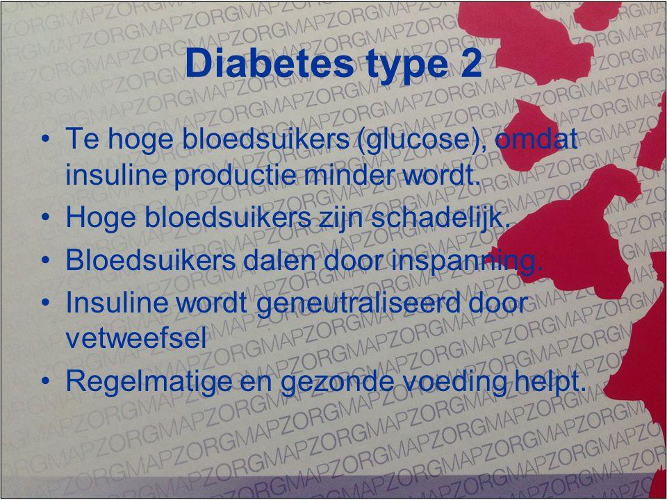 Diabetes type 2 Te hoge bloedsuikers (glucose), omdat insuline productie minder wordt. Hoge bloedsuikers zijn schadelijk. Bloedsuikers dalen door insp