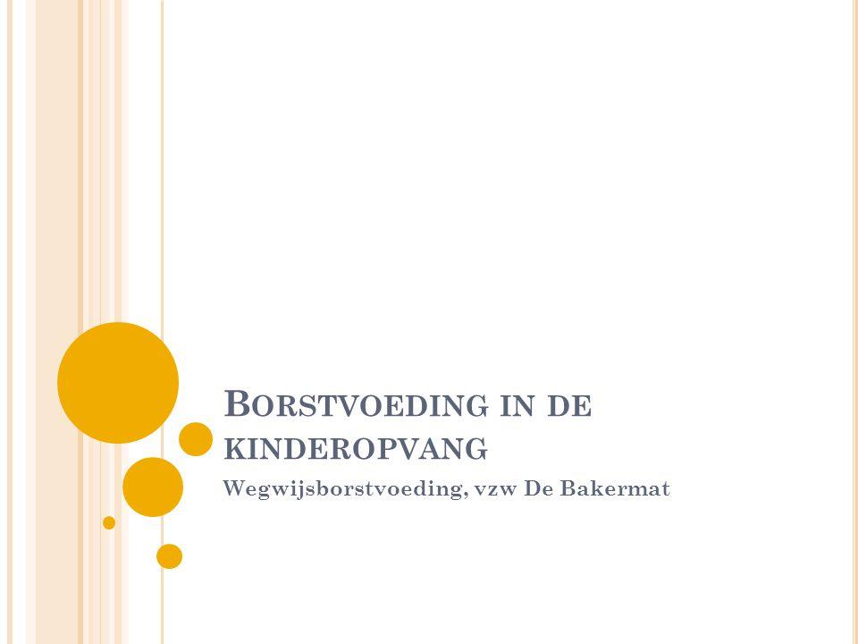 B ORSTVOEDING IN DE KINDEROPVANG Wegwijsborstvoeding, vzw De Bakermat