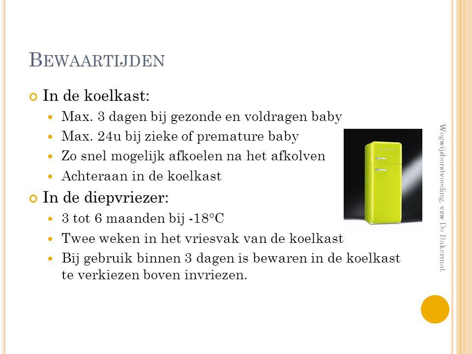 B EWAARTIJDEN In de koelkast: Max. 3 dagen bij gezonde en voldragen baby Max. 24u bij zieke of premature baby Zo snel mogelijk afkoelen na het afkolve