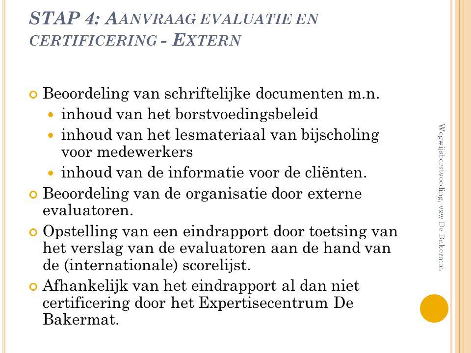 STAP 4: A ANVRAAG EVALUATIE EN CERTIFICERING - E XTERN Beoordeling van schriftelijke documenten m.n. inhoud van het borstvoedingsbeleid inhoud van het