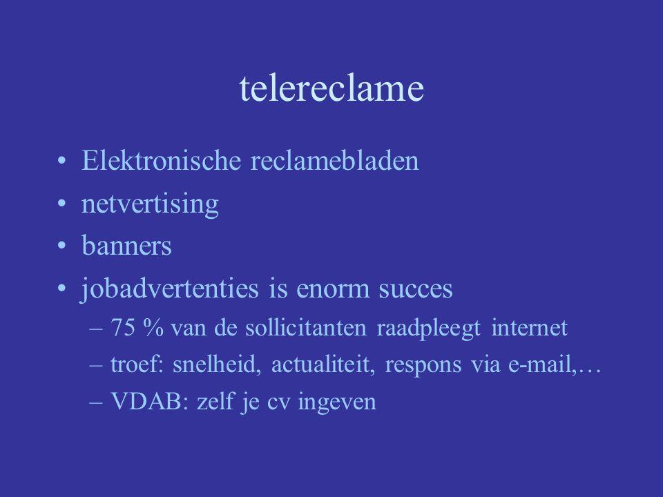 telereclame Elektronische reclamebladen netvertising banners jobadvertenties is enorm succes –75 % van de sollicitanten raadpleegt internet –troef: snelheid, actualiteit, respons via e-mail,… –VDAB: zelf je cv ingeven