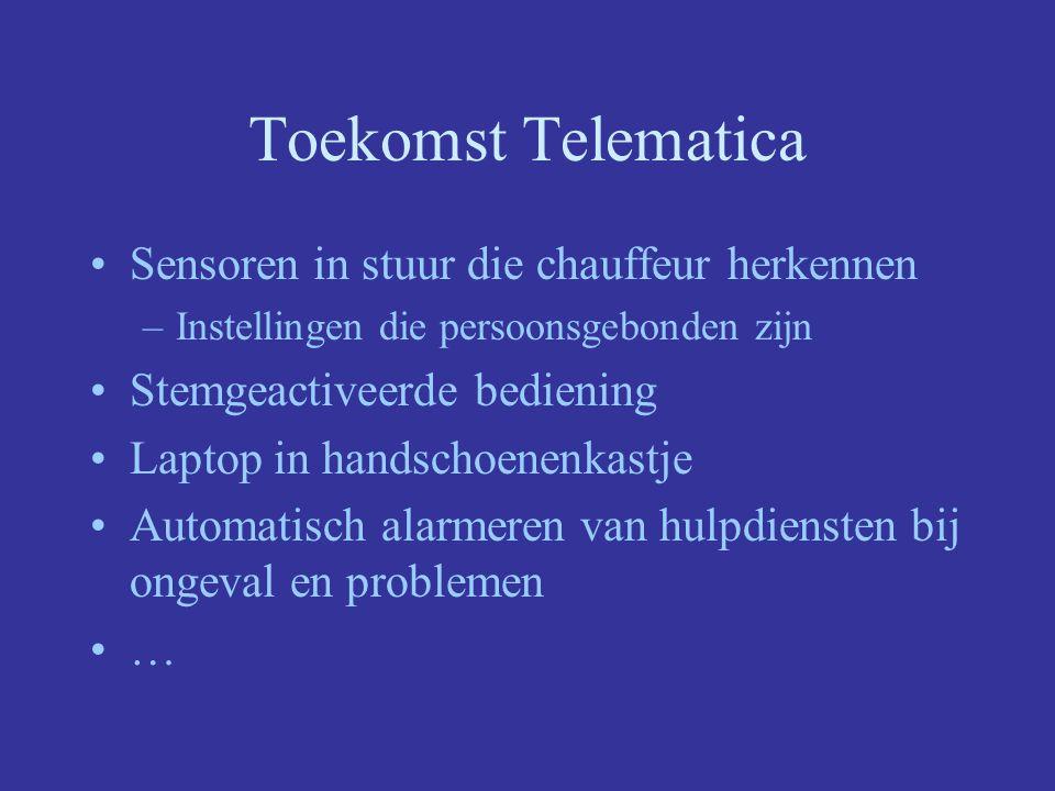 Toekomst Telematica Sensoren in stuur die chauffeur herkennen –Instellingen die persoonsgebonden zijn Stemgeactiveerde bediening Laptop in handschoenenkastje Automatisch alarmeren van hulpdiensten bij ongeval en problemen …