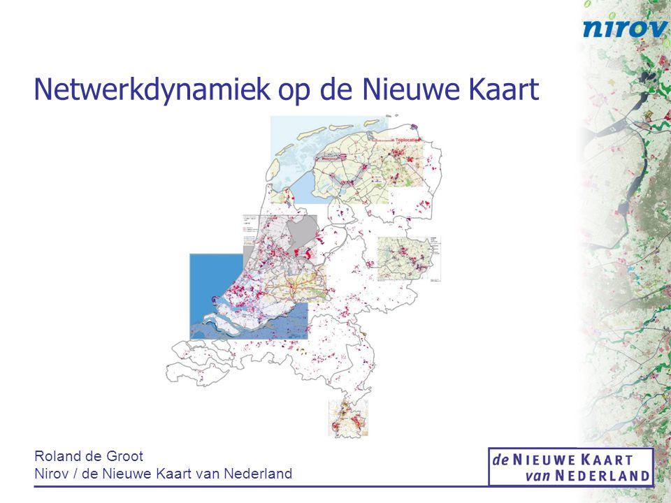 Roland de Groot Nirov / de Nieuwe Kaart van Nederland Netwerkdynamiek op de Nieuwe Kaart