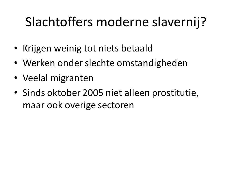 Slachtoffers moderne slavernij? Krijgen weinig tot niets betaald Werken onder slechte omstandigheden Veelal migranten Sinds oktober 2005 niet alleen p