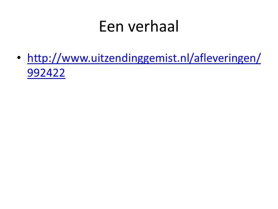 Een verhaal http://www.uitzendinggemist.nl/afleveringen/ 992422 http://www.uitzendinggemist.nl/afleveringen/ 992422