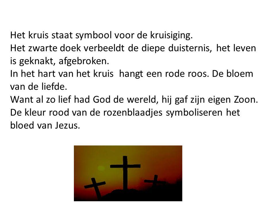 Het kruis staat symbool voor de kruisiging.