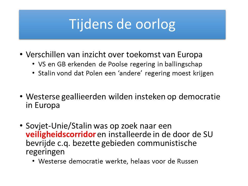 Tijdens de oorlog Verschillen van inzicht over toekomst van Europa VS en GB erkenden de Poolse regering in ballingschap Stalin vond dat Polen een 'and