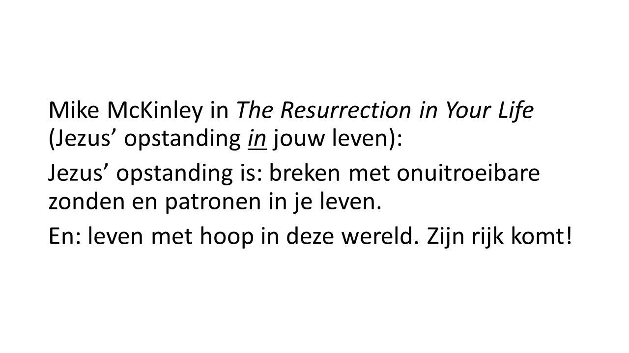 Mike McKinley in The Resurrection in Your Life (Jezus' opstanding in jouw leven): Jezus' opstanding is: breken met onuitroeibare zonden en patronen in