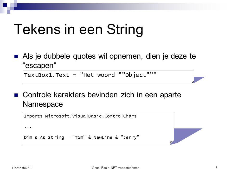 Hoofdstuk 16 Visual Basic.NET voor studenten7 Strings vergelijken = vergelijkt de waarde van String objecten >, =, <= vergelijken String objecten alfabetisch