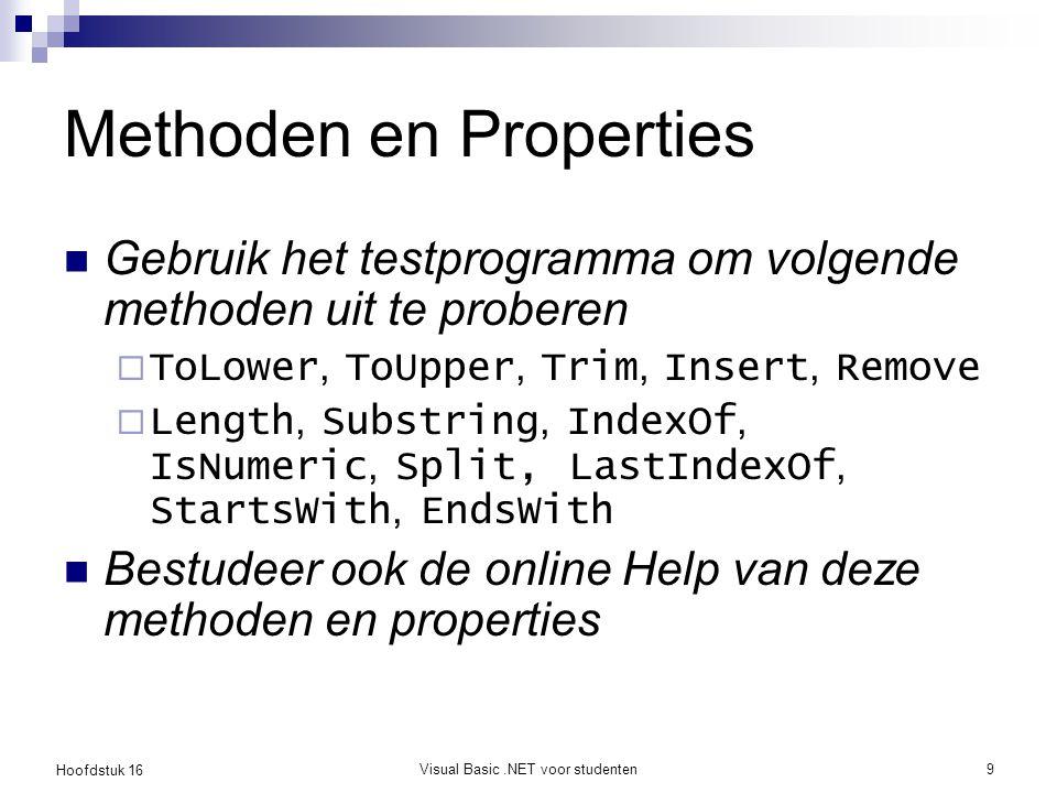 Hoofdstuk 16 Visual Basic.NET voor studenten9 Methoden en Properties Gebruik het testprogramma om volgende methoden uit te proberen  ToLower, ToUpper