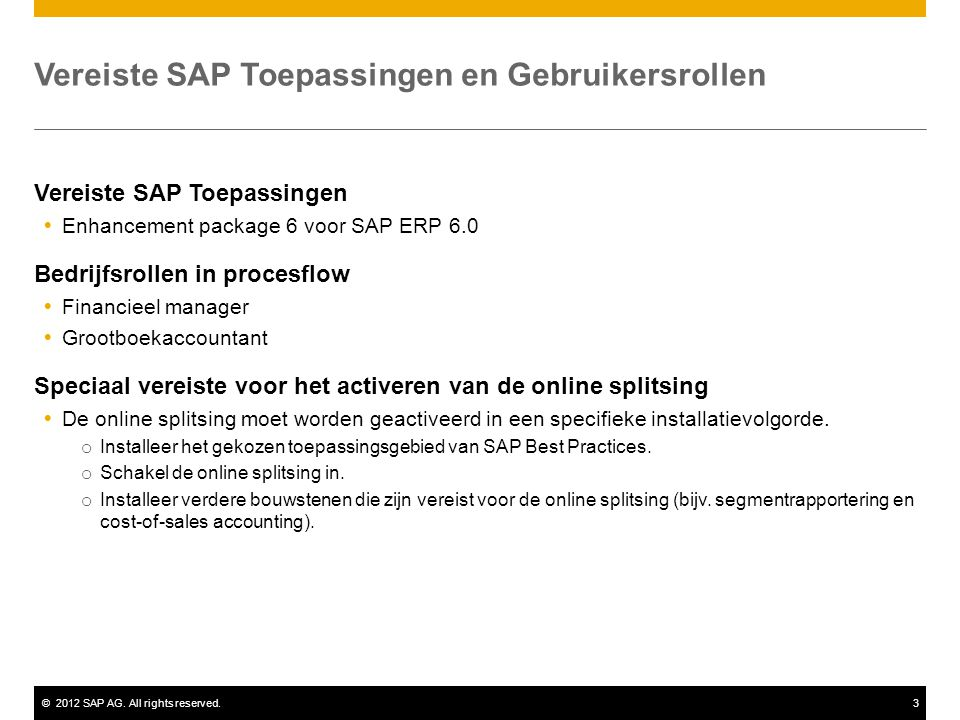 ©2012 SAP AG. All rights reserved.3 Vereiste SAP Toepassingen en Gebruikersrollen Vereiste SAP Toepassingen  Enhancement package 6 voor SAP ERP 6.0 B