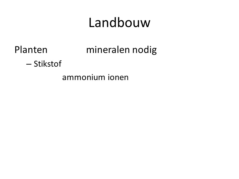 Landbouw Planten mineralen nodig – Stikstof ammonium ionen nitraten – Fosfor fosfaat ionen – Kalium kalium ionen