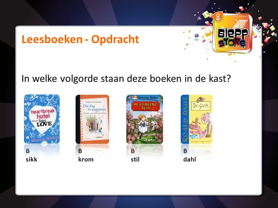 Leesboeken - Opdracht In welke volgorde staan deze boeken in de kast? B sikk B krom B stil B dahl