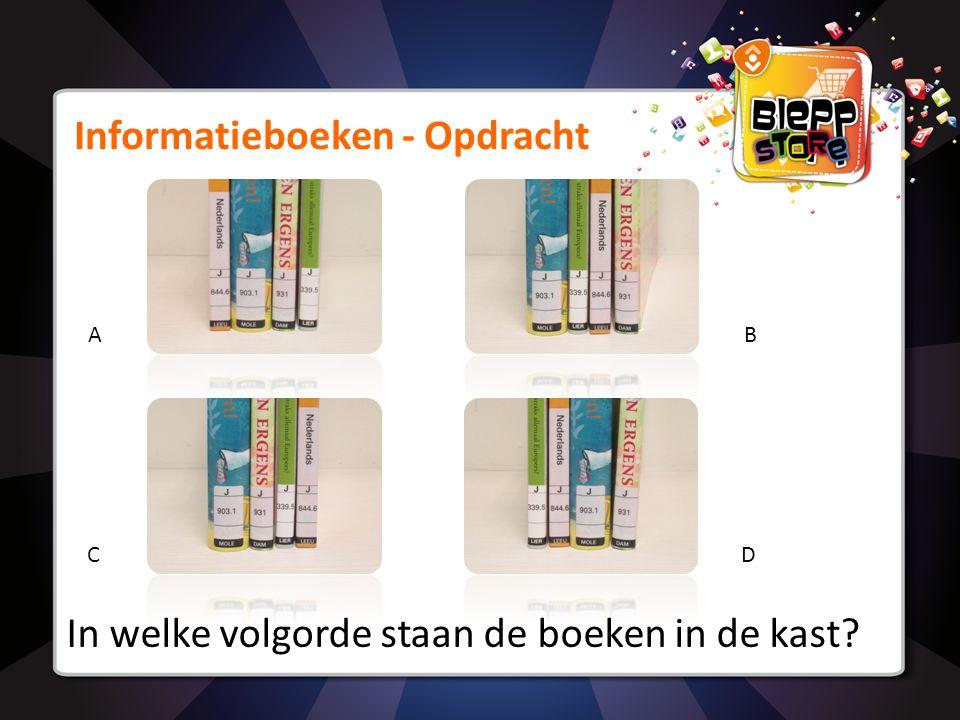 Informatieboeken - Opdracht In welke volgorde staan de boeken in de kast? AB CD