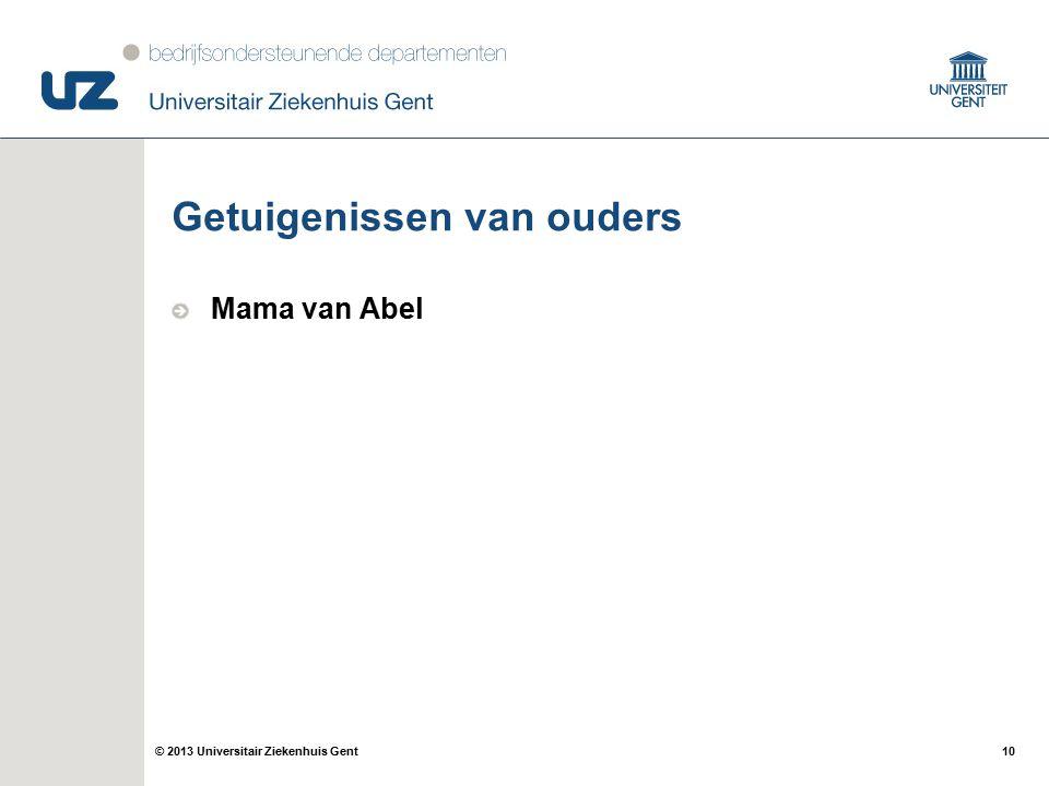 10© 2013 Universitair Ziekenhuis Gent Getuigenissen van ouders Mama van Abel