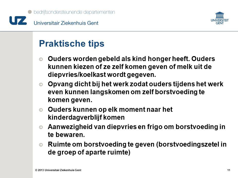 11© 2013 Universitair Ziekenhuis Gent Praktische tips Ouders worden gebeld als kind honger heeft. Ouders kunnen kiezen of ze zelf komen geven of melk