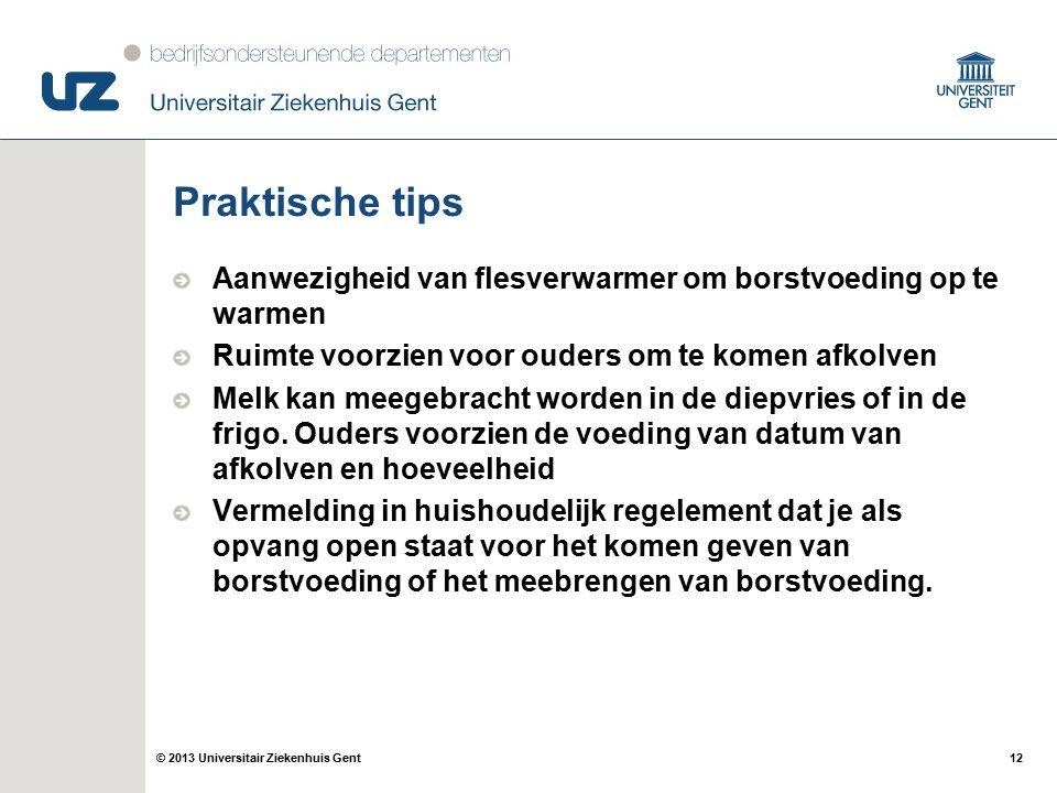 12© 2013 Universitair Ziekenhuis Gent Praktische tips Aanwezigheid van flesverwarmer om borstvoeding op te warmen Ruimte voorzien voor ouders om te ko