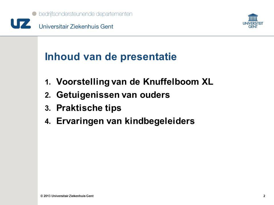 2© 2013 Universitair Ziekenhuis Gent Inhoud van de presentatie 1. Voorstelling van de Knuffelboom XL 2. Getuigenissen van ouders 3. Praktische tips 4.