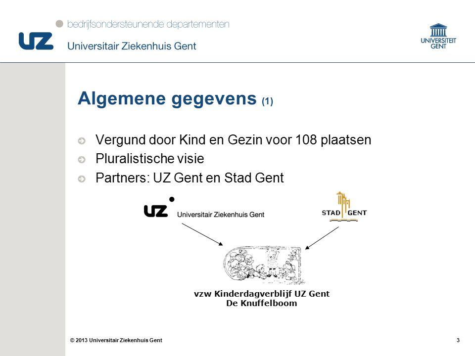 3© 2013 Universitair Ziekenhuis Gent Algemene gegevens (1) Vergund door Kind en Gezin voor 108 plaatsen Pluralistische visie Partners: UZ Gent en Stad