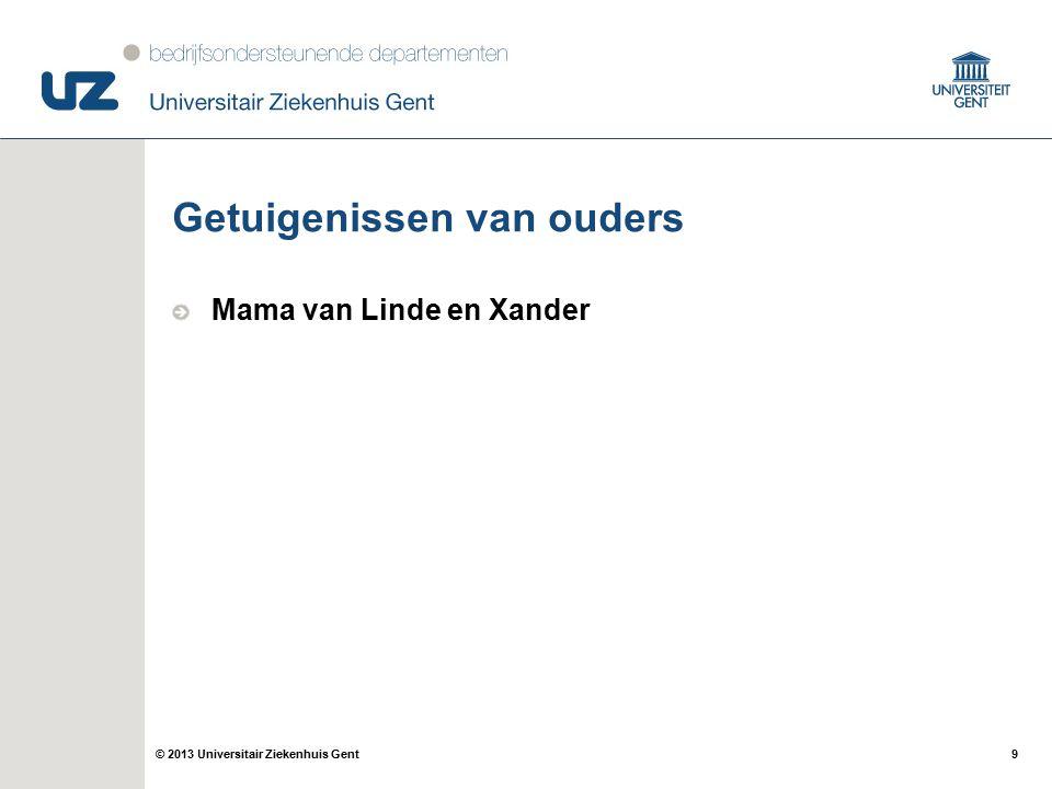 9© 2013 Universitair Ziekenhuis Gent Getuigenissen van ouders Mama van Linde en Xander