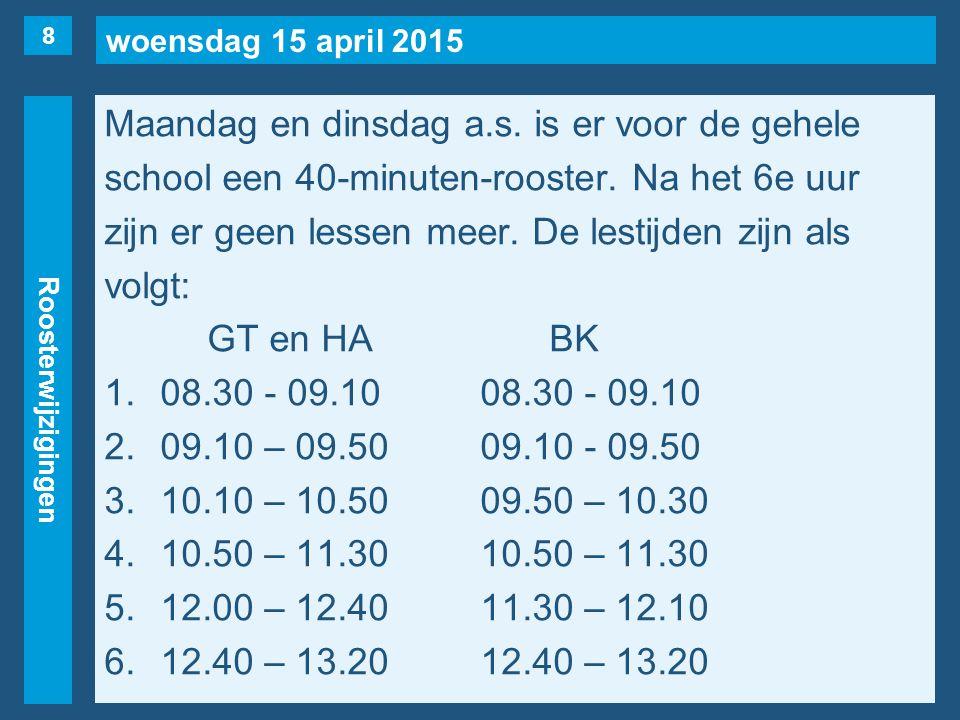 woensdag 15 april 2015 Roosterwijzigingen Maandag en dinsdag a.s. is er voor de gehele school een 40-minuten-rooster. Na het 6e uur zijn er geen lesse