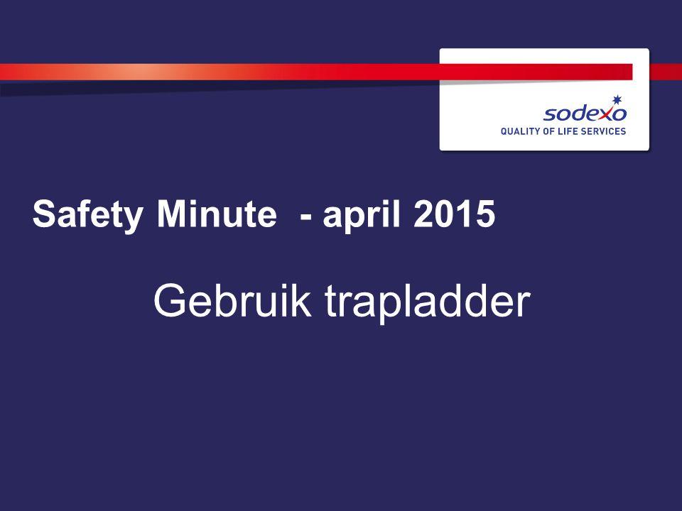 Safety Minute - april 2015 Gebruik trapladder
