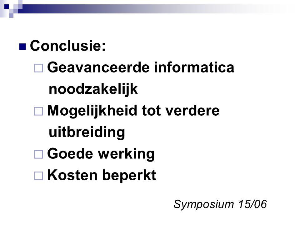 Conclusie:  Geavanceerde informatica noodzakelijk  Mogelijkheid tot verdere uitbreiding  Goede werking  Kosten beperkt Symposium 15/06