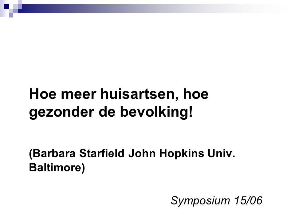 Hoe meer huisartsen, hoe gezonder de bevolking. (Barbara Starfield John Hopkins Univ.