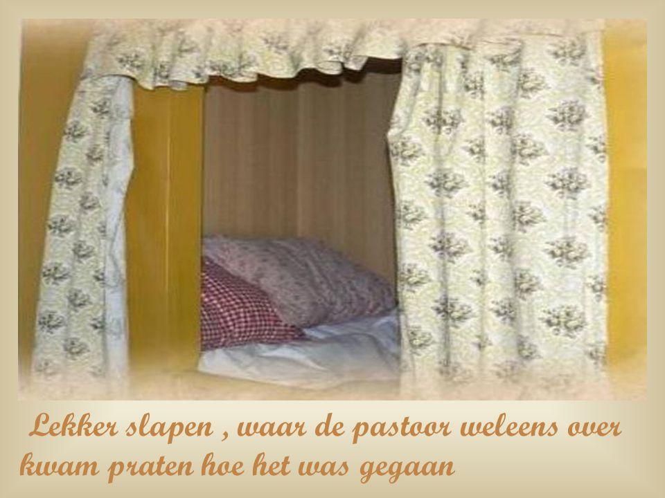 Lekker slapen, waar de pastoor weleens over kwam praten hoe het was gegaan